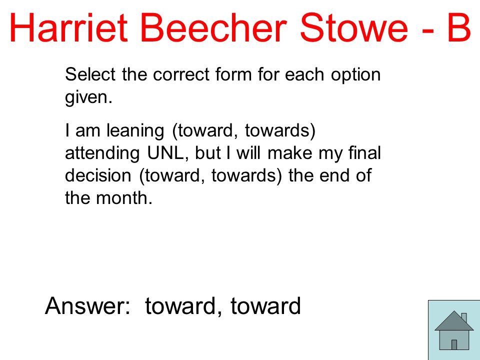Harriet Beecher Stowe - B Select the correct form for each option given.
