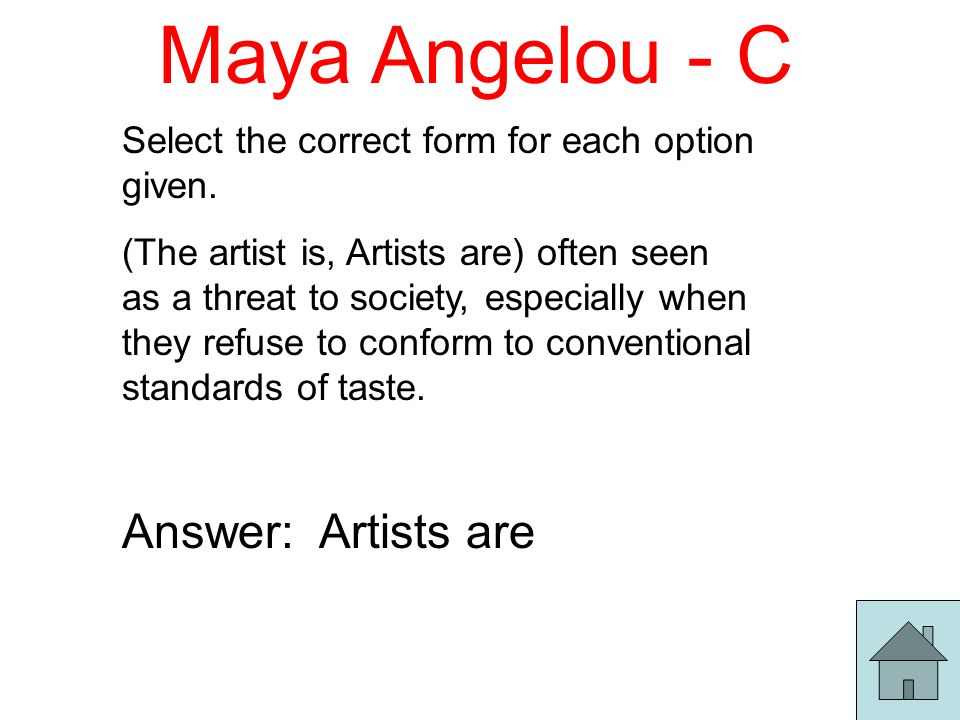 Maya Angelou - C Select the correct form for each option given.
