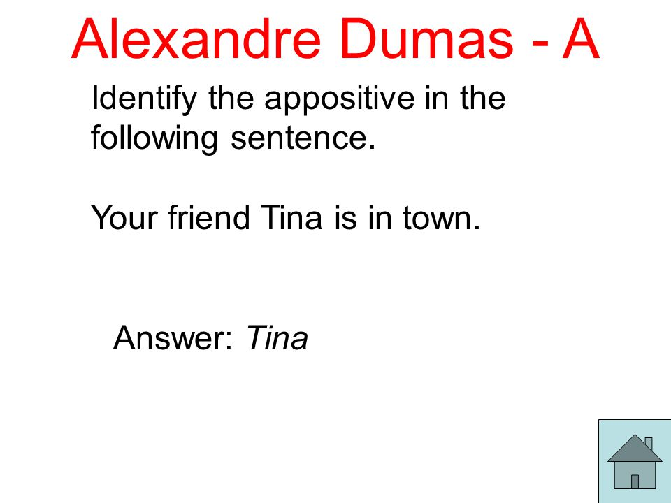 Alexandre Dumas - A Identify the appositive in the following sentence.