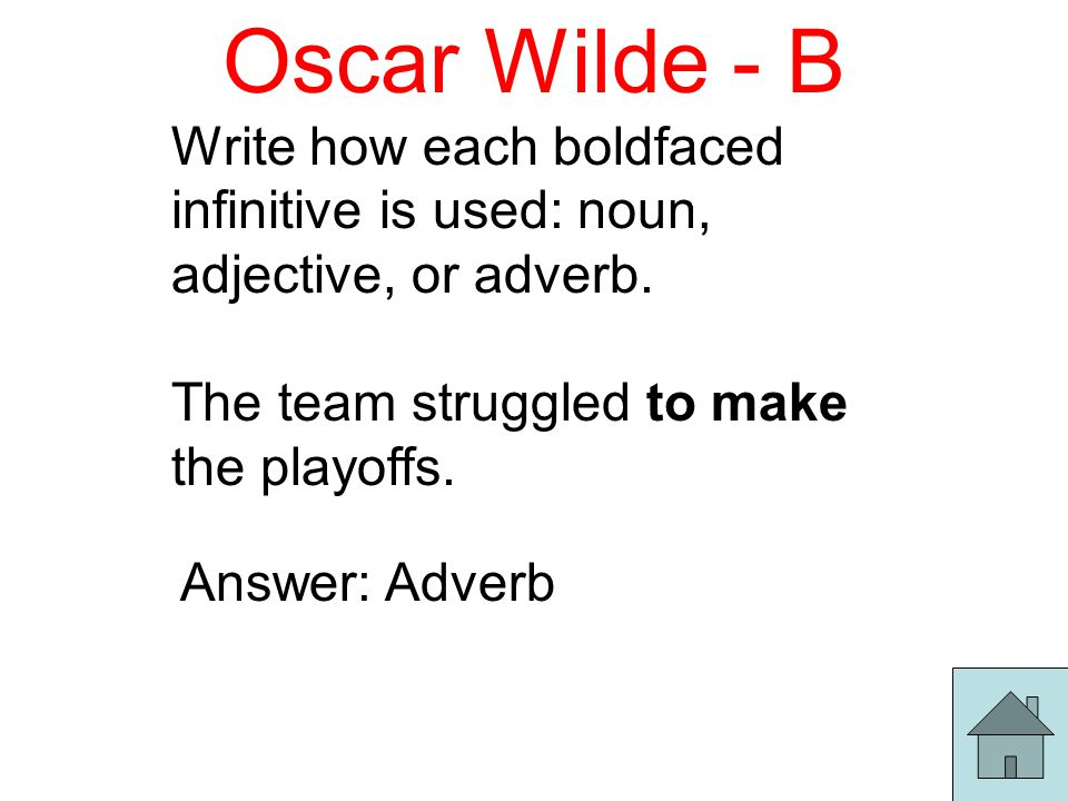 Oscar Wilde - B Write how each boldfaced infinitive is used: noun, adjective, or adverb.