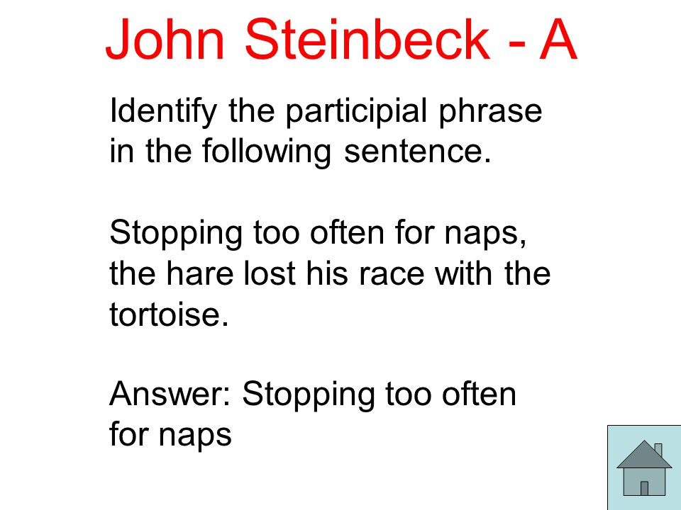 John Steinbeck - A Identify the participial phrase in the following sentence.