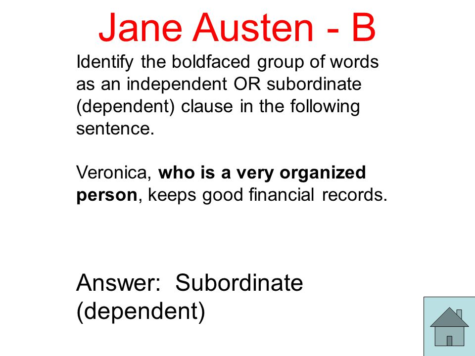 Jane Austen - B Identify the boldfaced group of words as an independent OR subordinate (dependent) clause in the following sentence.