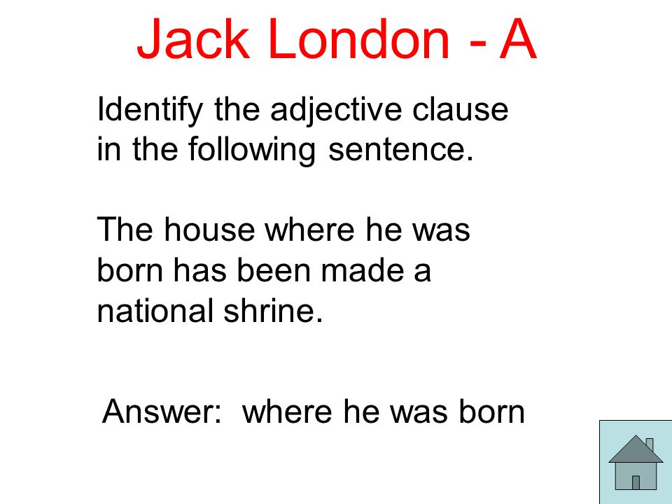 Jack London - A Identify the adjective clause in the following sentence.