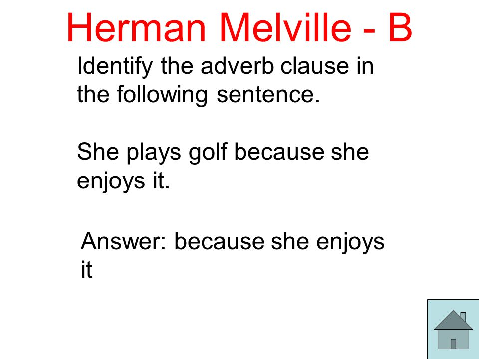 Herman Melville - B Identify the adverb clause in the following sentence.