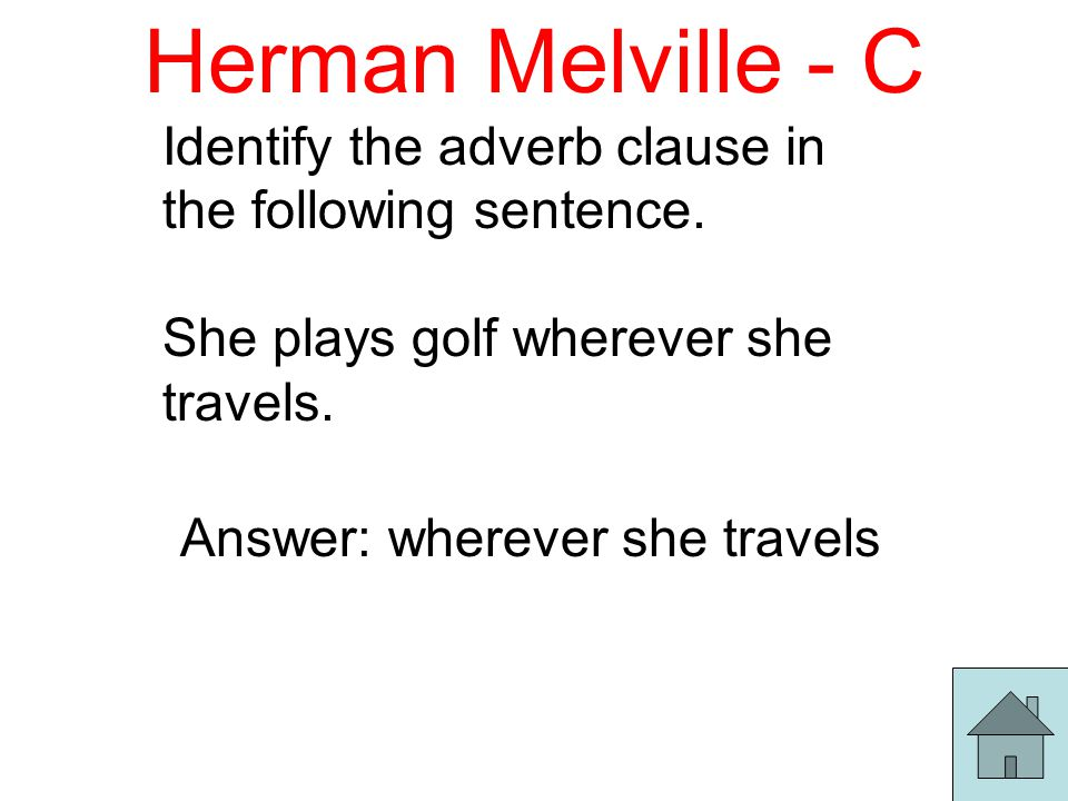 Herman Melville - C Identify the adverb clause in the following sentence.