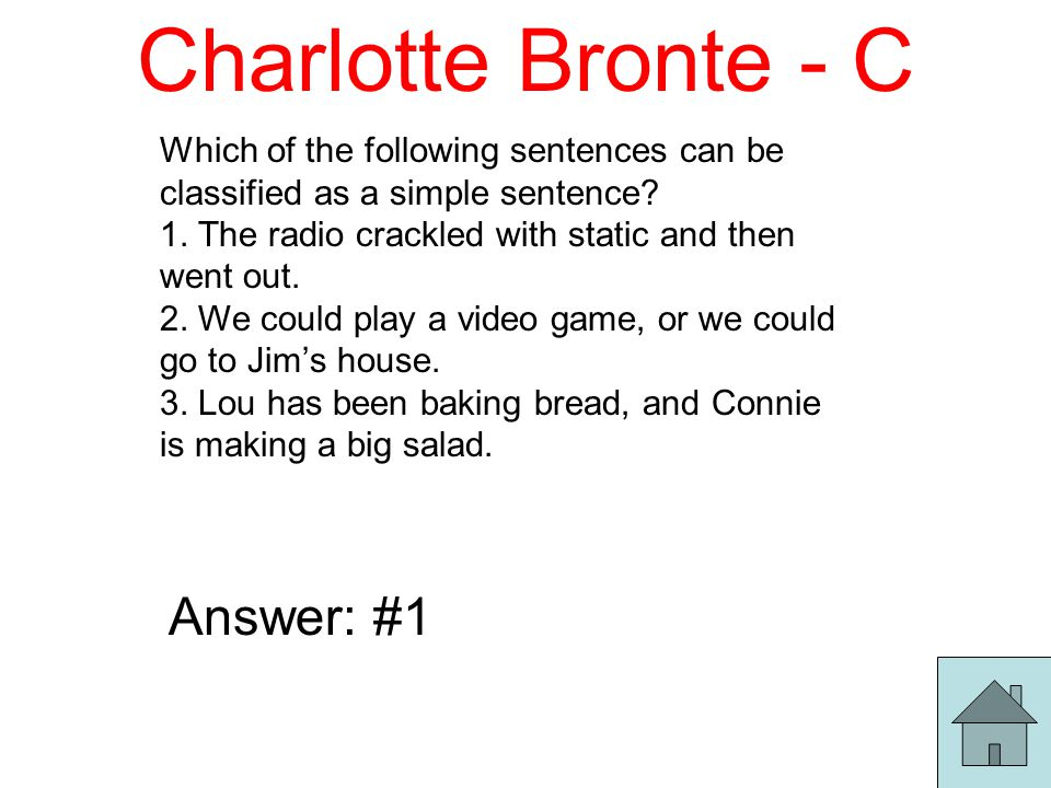 Charlotte Bronte - C Which of the following sentences can be classified as a simple sentence.