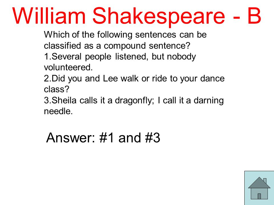 William Shakespeare - B Which of the following sentences can be classified as a compound sentence.