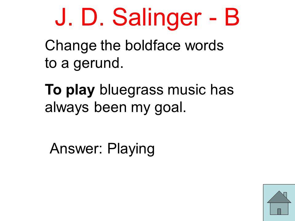 J.D.Salinger - C Change the boldface words to a gerund.