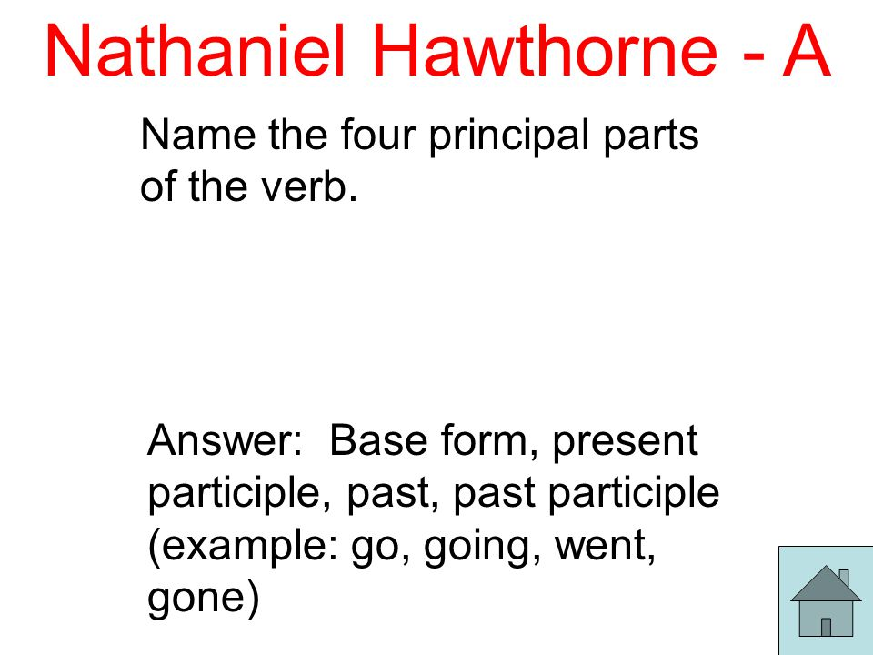 Nathaniel Hawthorne - A Name the four principal parts of the verb.