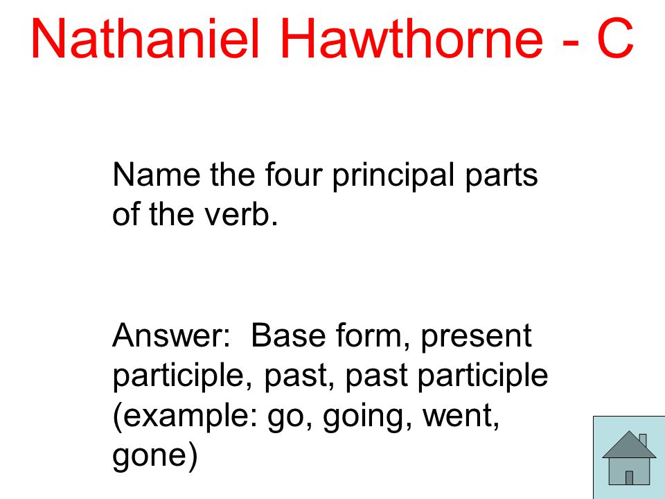 Nathaniel Hawthorne - C Name the four principal parts of the verb.