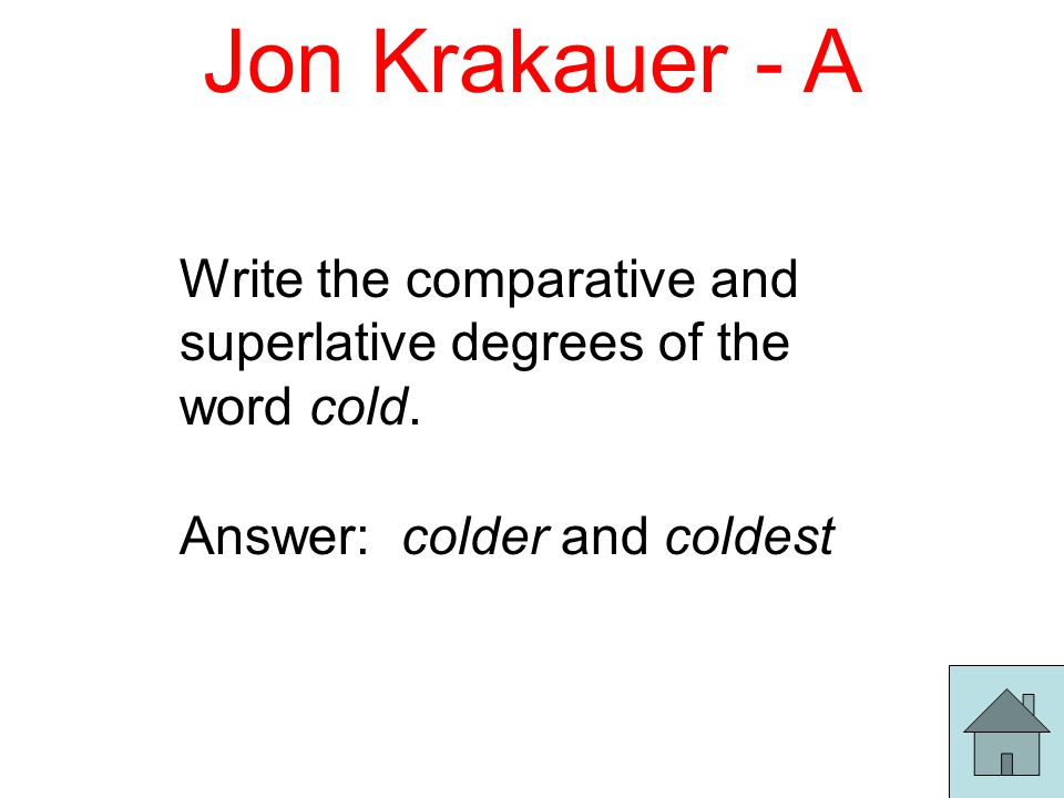 Jon Krakauer - A Write the comparative and superlative degrees of the word cold.
