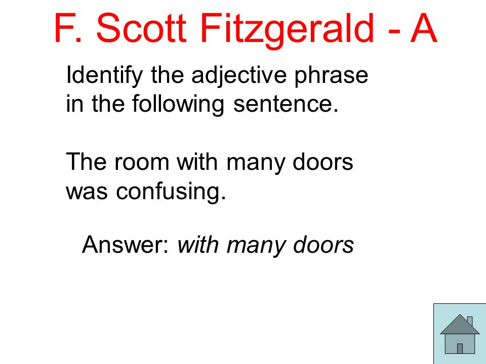 F. Scott Fitzgerald - A Identify the adjective phrase in the following sentence.