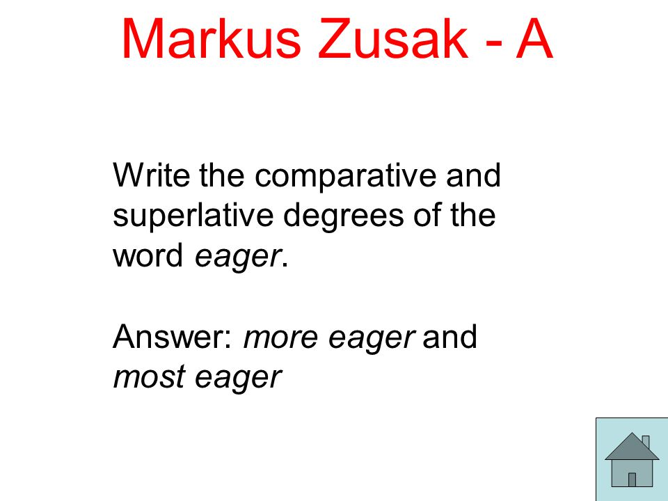 Markus Zusak - A Write the comparative and superlative degrees of the word eager.