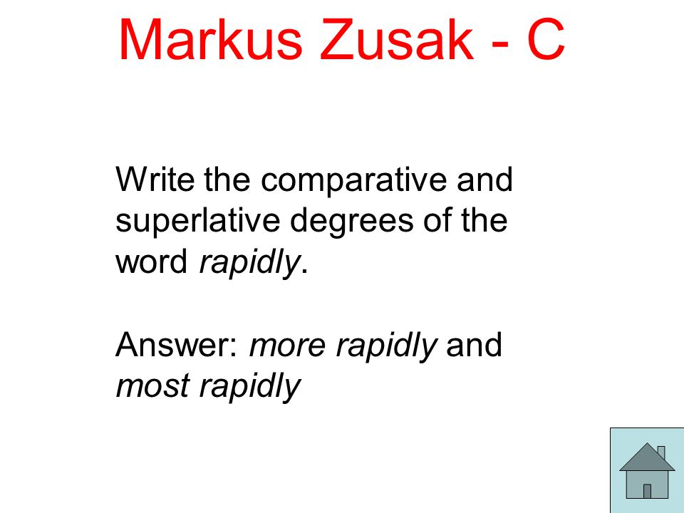 Markus Zusak - C Write the comparative and superlative degrees of the word rapidly.