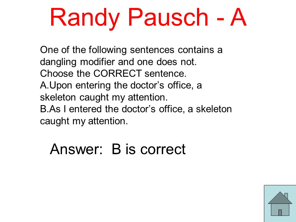 Randy Pausch - A One of the following sentences contains a dangling modifier and one does not.