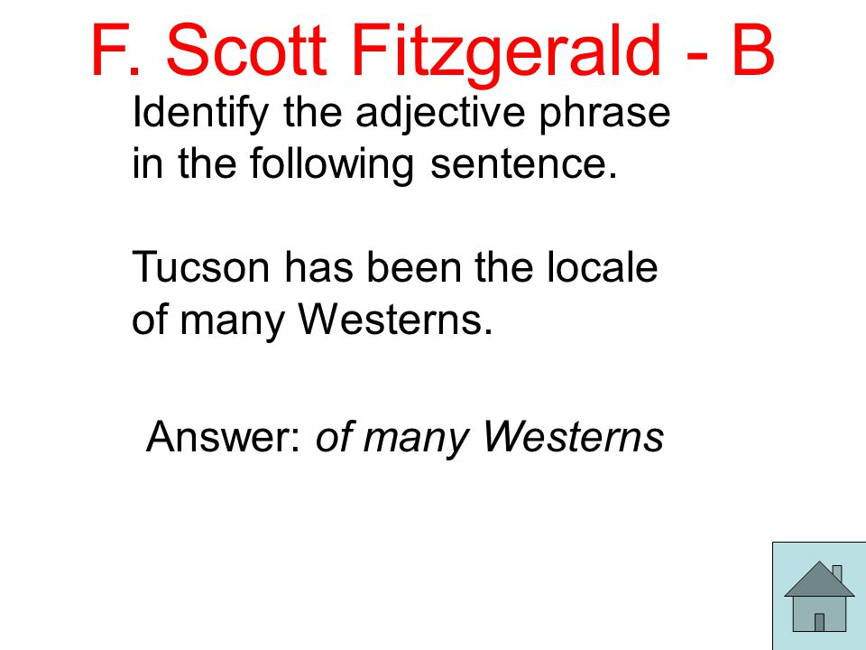 F. Scott Fitzgerald - B Identify the adjective phrase in the following sentence.