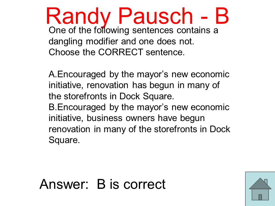 Randy Pausch - B One of the following sentences contains a dangling modifier and one does not.