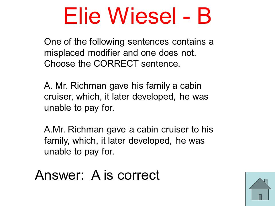 Elie Wiesel - B One of the following sentences contains a misplaced modifier and one does not.