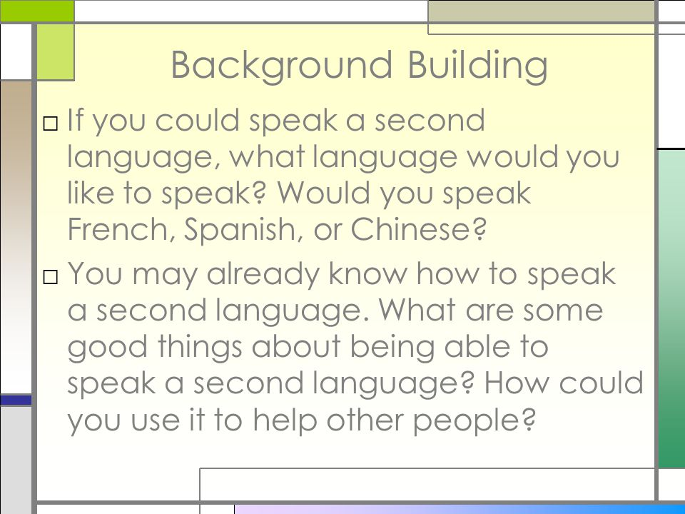 Background Building □If you could speak a second language, what language would you like to speak.