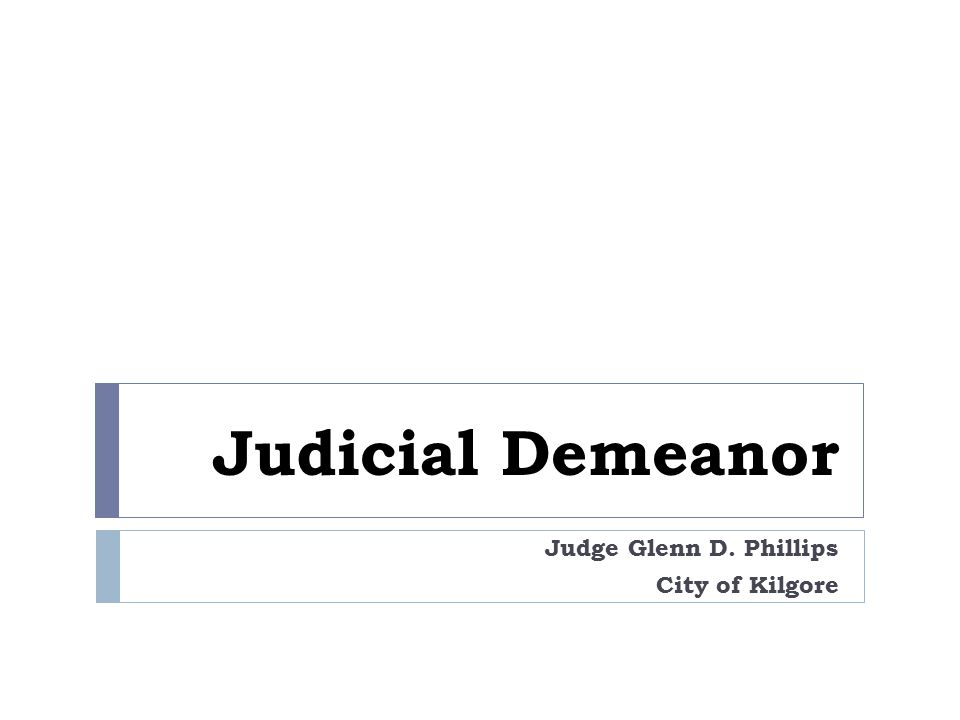 Judicial Demeanor Judge Glenn D. Phillips City of Kilgore