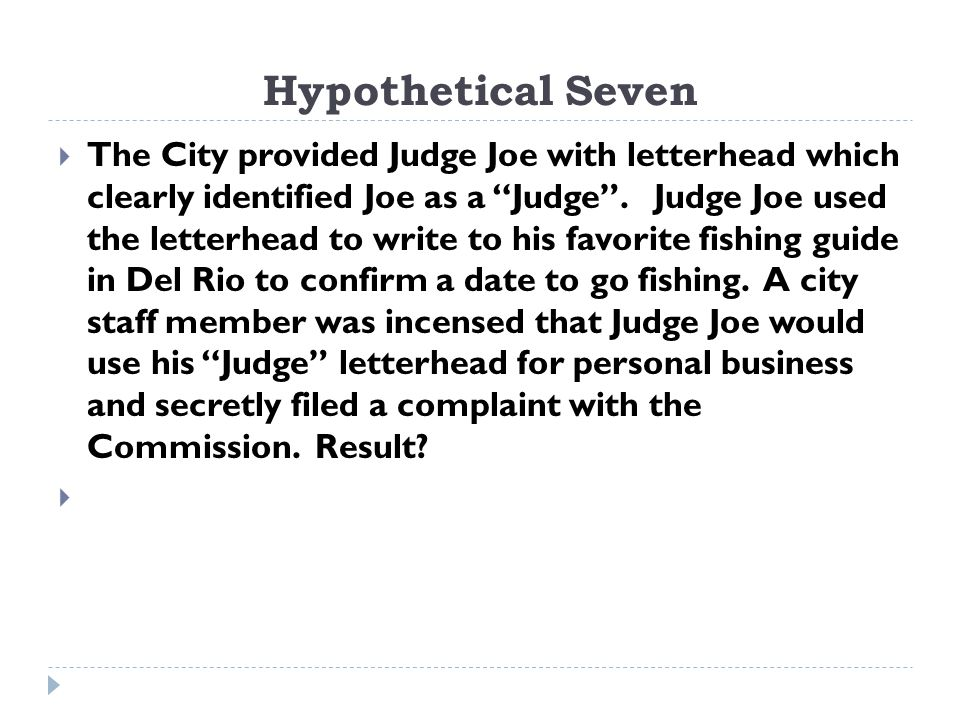 Hypothetical Seven  The City provided Judge Joe with letterhead which clearly identified Joe as a Judge .