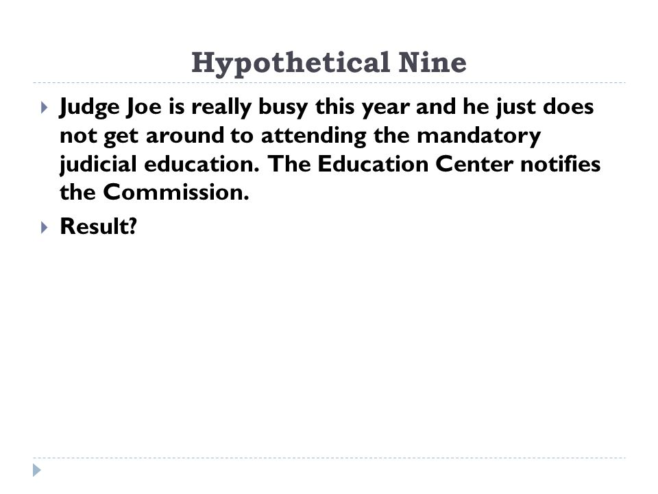 Hypothetical Nine  Judge Joe is really busy this year and he just does not get around to attending the mandatory judicial education.