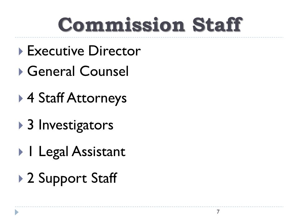 Commission Staff  Executive Director  General Counsel  4 Staff Attorneys  3 Investigators  1 Legal Assistant  2 Support Staff 7
