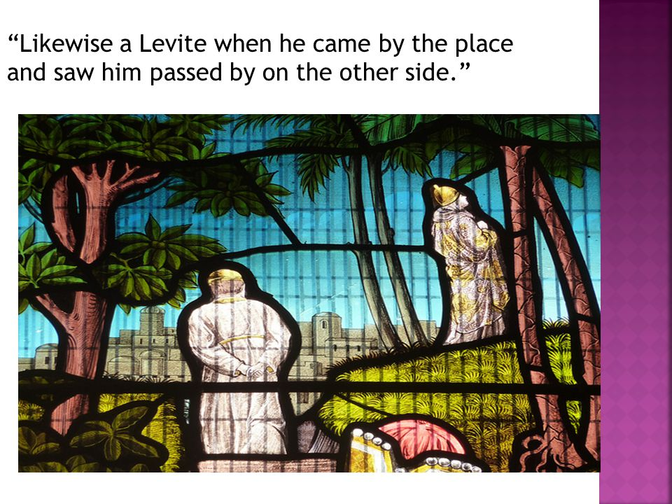 Likewise a Levite when he came by the place and saw him passed by on the other side.