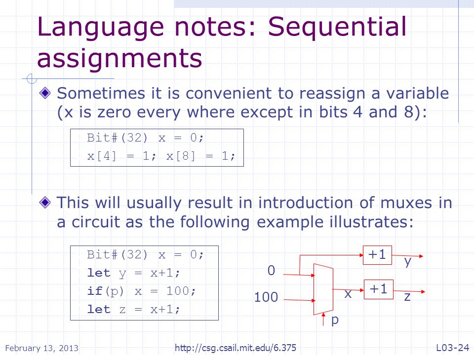 Language notes: Sequential assignments Sometimes it is convenient to reassign a variable (x is zero every where except in bits 4 and 8): This will usu