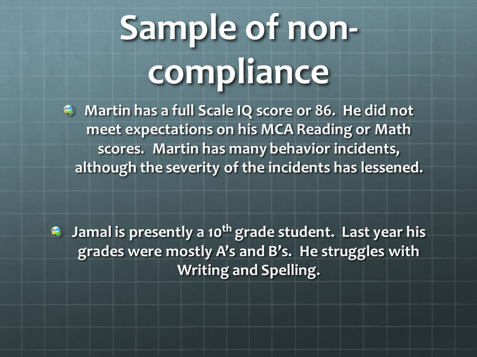 Sample of non- compliance Martin has a full Scale IQ score or 86. He did not meet expectations on his MCA Reading or Math scores. Martin has many beha