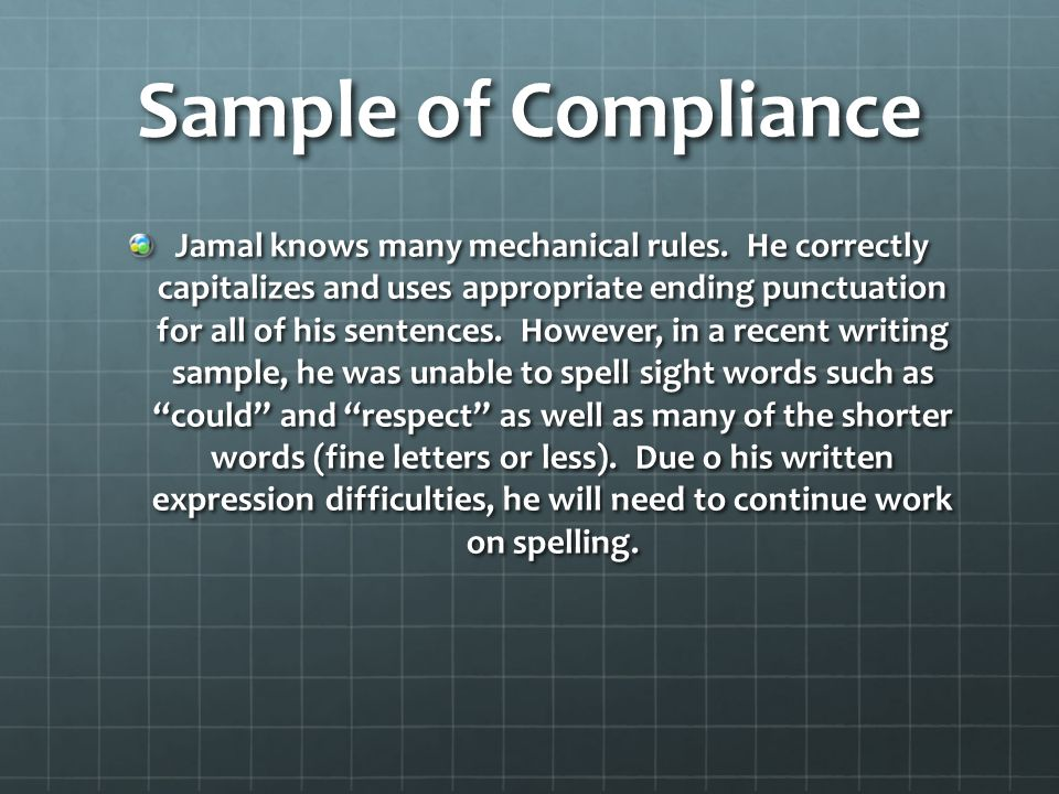 Sample of Compliance Jamal knows many mechanical rules. He correctly capitalizes and uses appropriate ending punctuation for all of his sentences. How