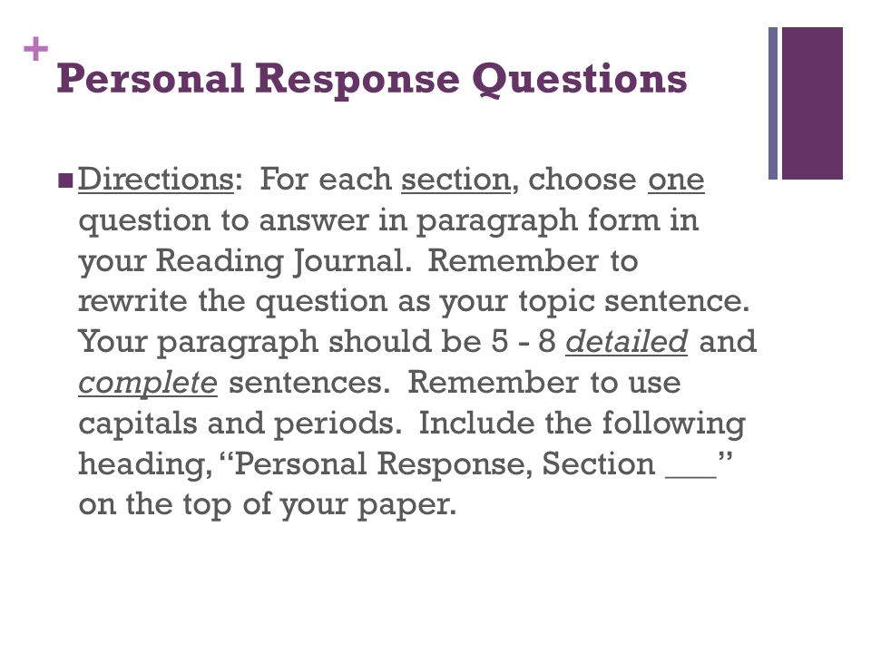 + Personal Response Questions Directions: For each section, choose one question to answer in paragraph form in your Reading Journal. Remember to rewri