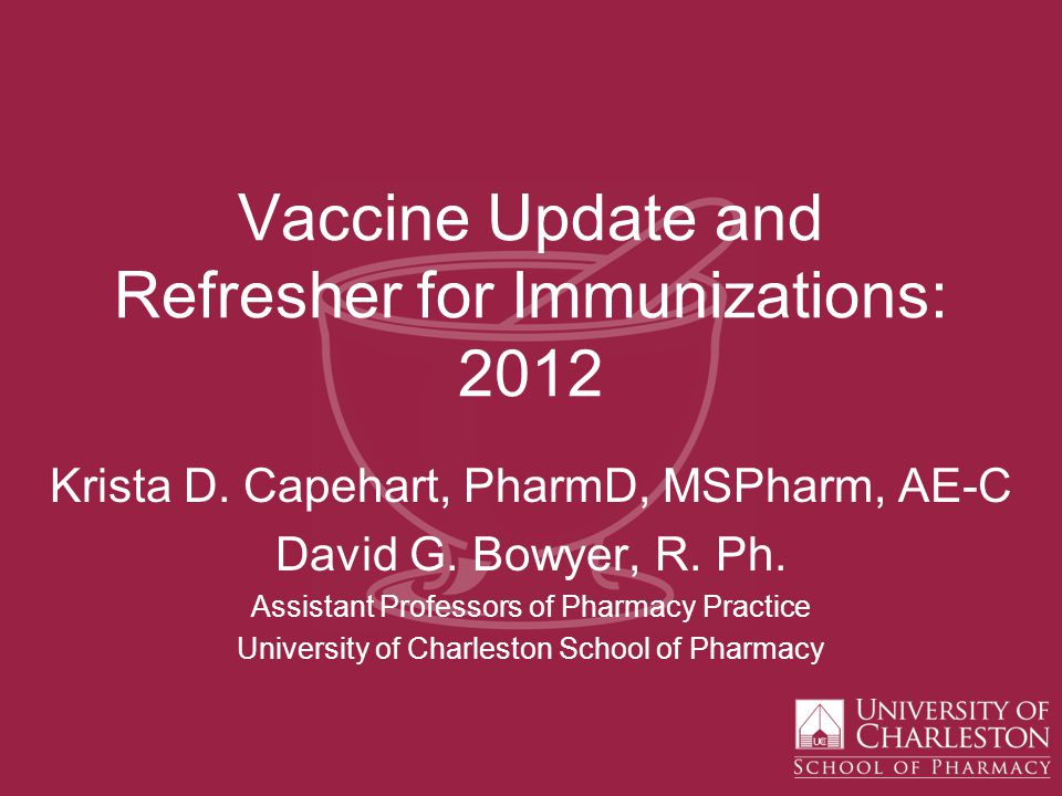 Vaccine Update and Refresher for Immunizations: 2012 Krista D.