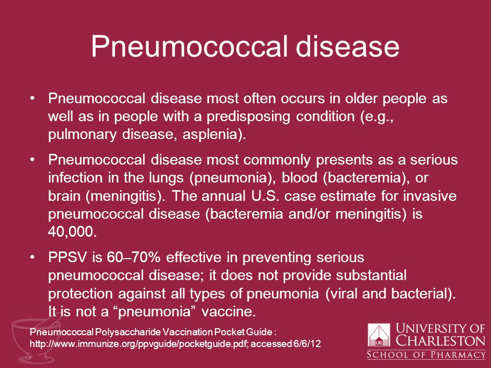 Pneumococcal disease Pneumococcal disease most often occurs in older people as well as in people with a predisposing condition (e.g., pulmonary disease, asplenia).