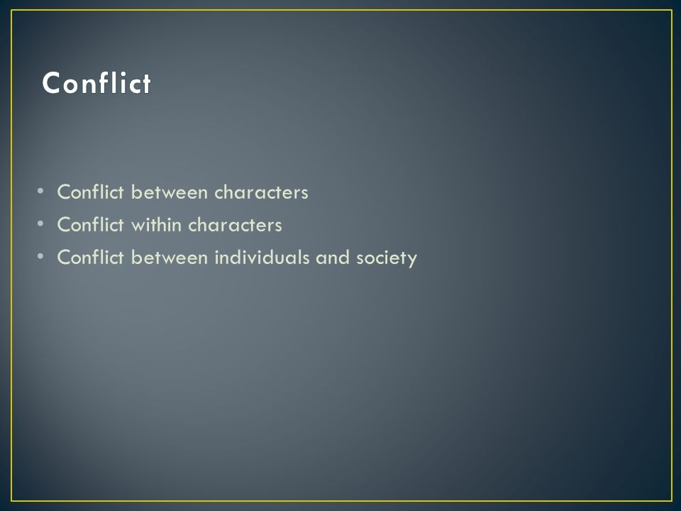 Conflict between characters Conflict within characters Conflict between individuals and society