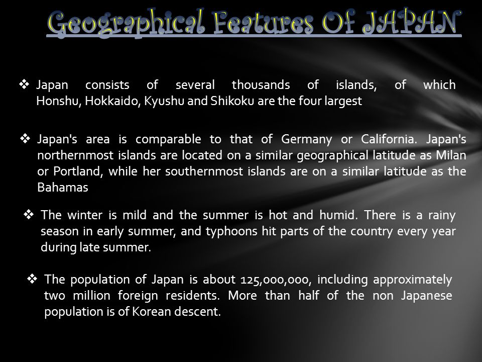  Japan consists of several thousands of islands, of which Honshu, Hokkaido, Kyushu and Shikoku are the four largest  Japan's area is comparable to t