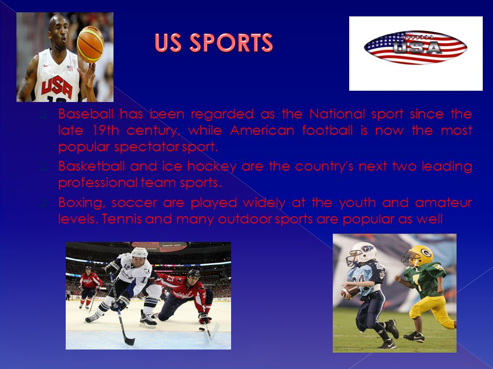  Baseball has been regarded as the National sport since the late 19th century, while American football is now the most popular spectator sport.  Bas
