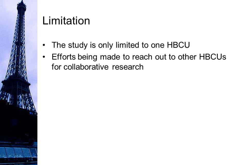 Limitation The study is only limited to one HBCU Efforts being made to reach out to other HBCUs for collaborative research