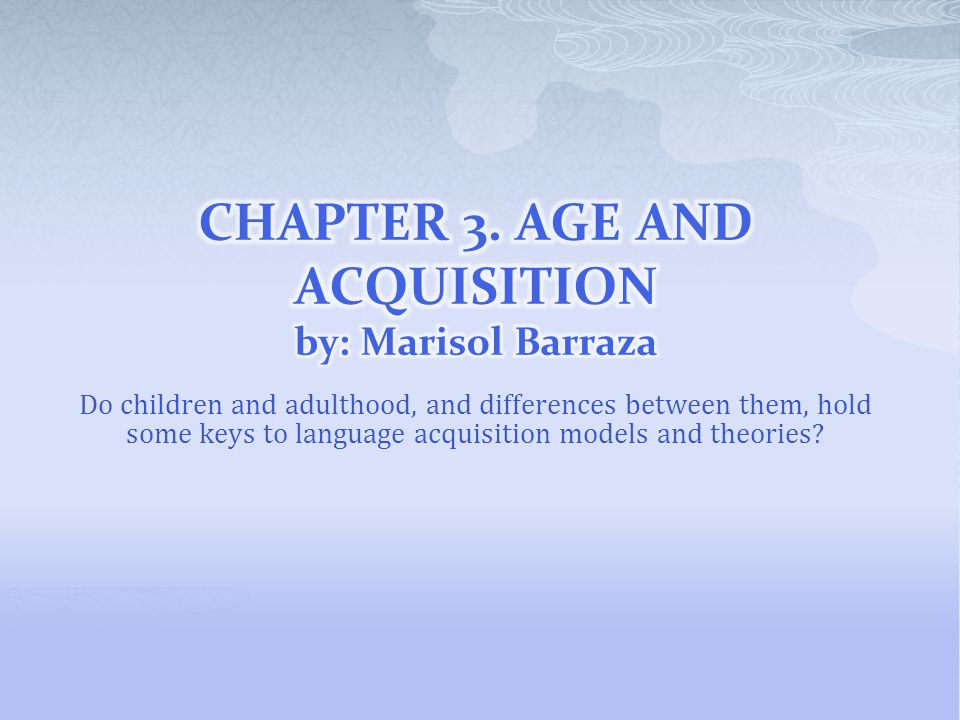 Do children and adulthood, and differences between them, hold some keys to language acquisition models and theories?
