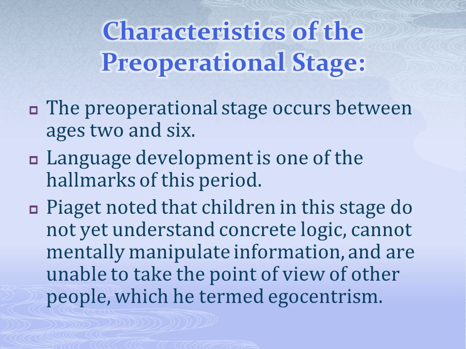  The preoperational stage occurs between ages two and six.  Language development is one of the hallmarks of this period.  Piaget noted that childre
