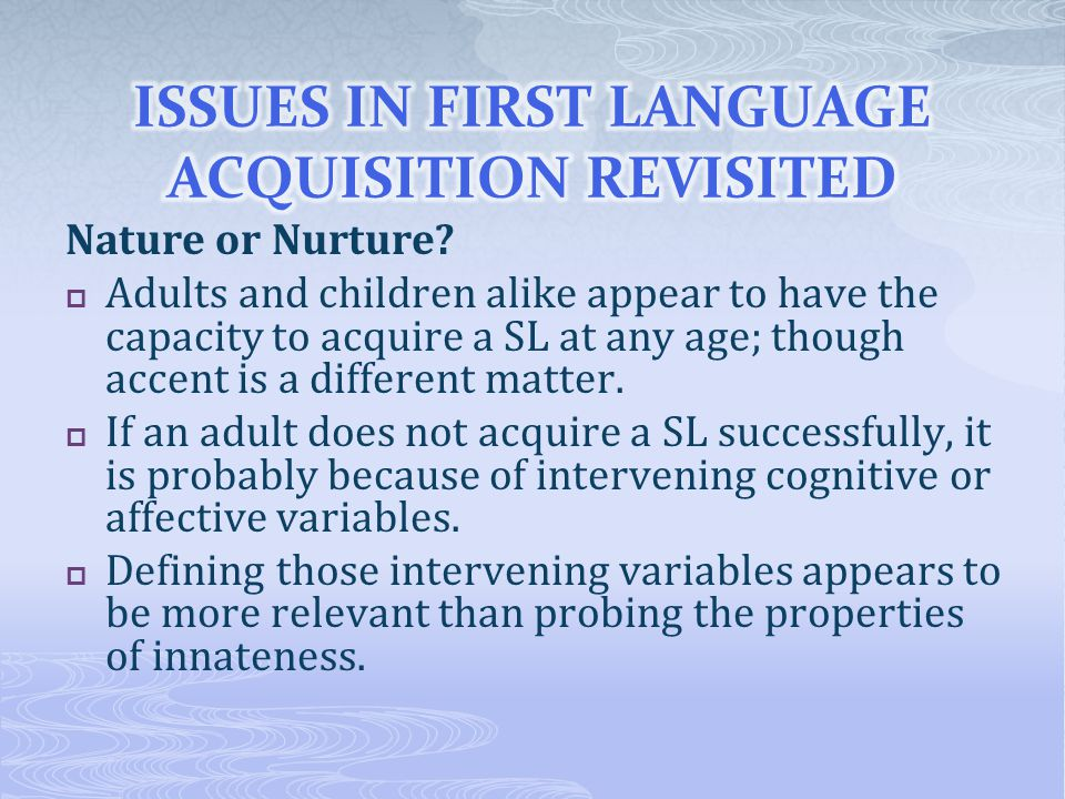 Nature or Nurture?  Adults and children alike appear to have the capacity to acquire a SL at any age; though accent is a different matter.  If an ad