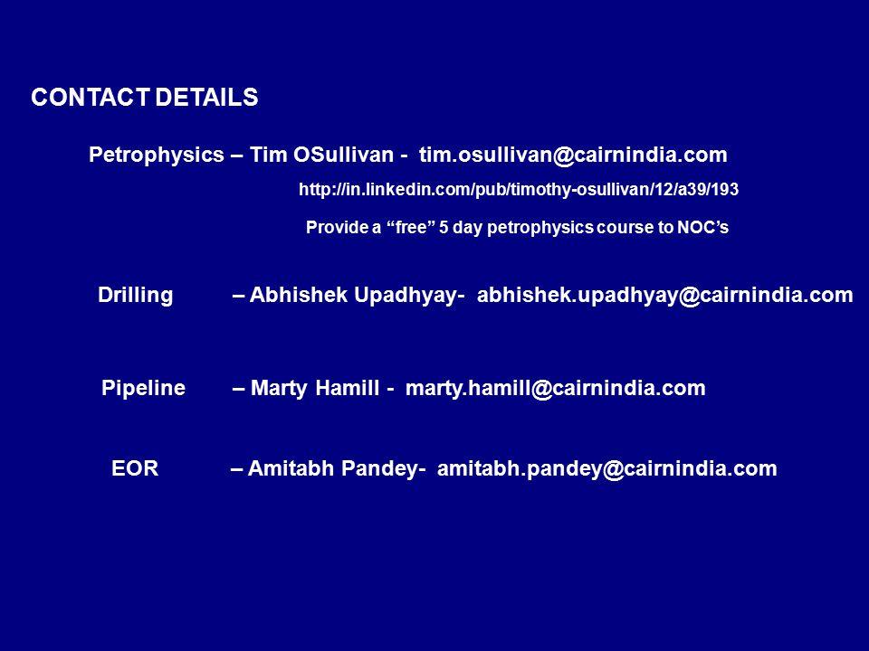 http://in.linkedin.com/pub/timothy-osullivan/12/a39/193 CONTACT DETAILS Petrophysics – Tim OSullivan - tim.osullivan@cairnindia.com Drilling – Abhishe