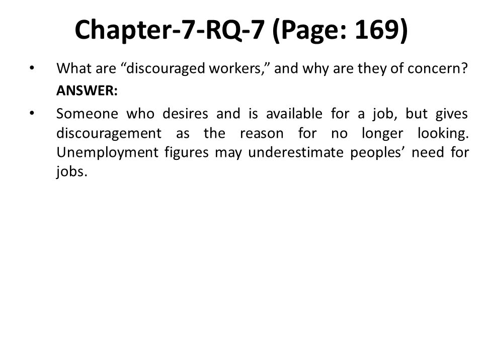 Chapter-7-RQ-7 (Page: 169) What are discouraged workers, and why are they of concern.