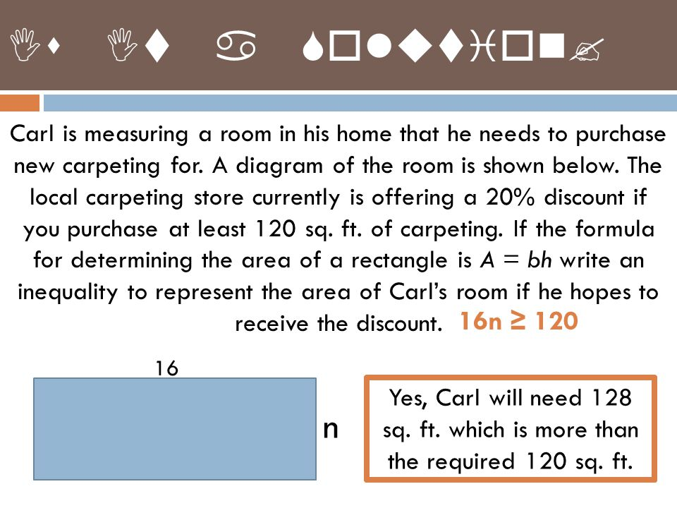 Carl is measuring a room in his home that he needs to purchase new carpeting for. A diagram of the room is shown below. The local carpeting store curr