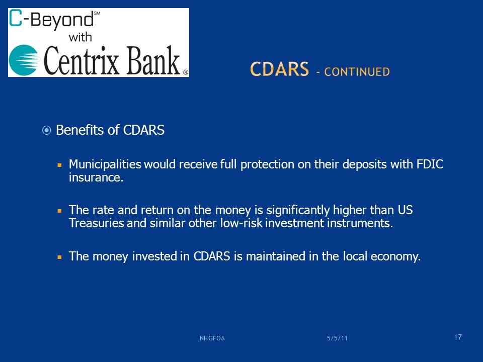  Benefits of CDARS  Municipalities would receive full protection on their deposits with FDIC insurance.
