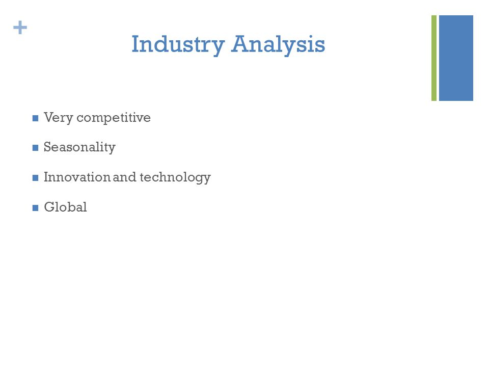 + Industry Analysis Very competitive Seasonality Innovation and technology Global