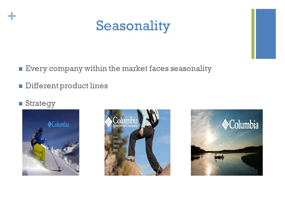 + Seasonality Every company within the market faces seasonality Different product lines Strategy