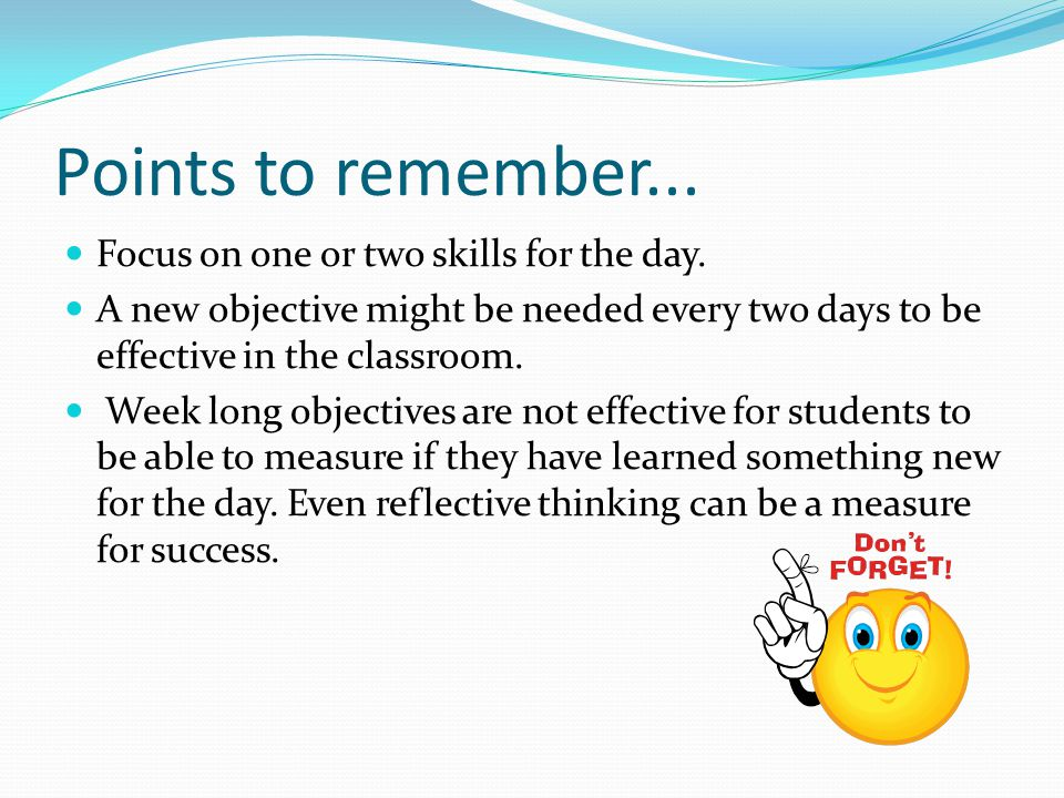 Points to remember... Focus on one or two skills for the day.