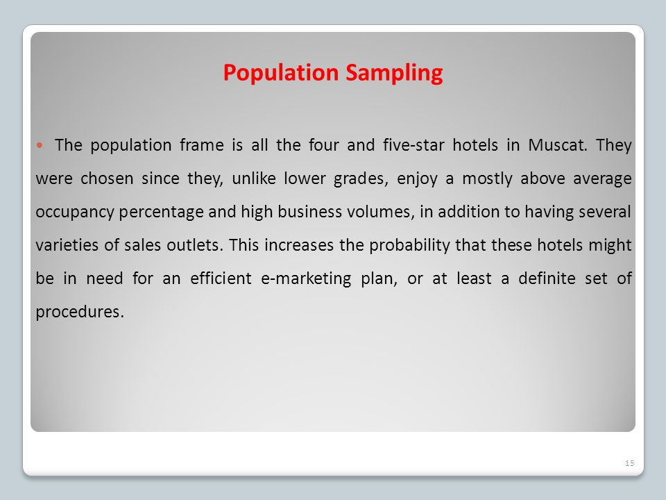 Population Sampling The population frame is all the four and five-star hotels in Muscat. They were chosen since they, unlike lower grades, enjoy a mos