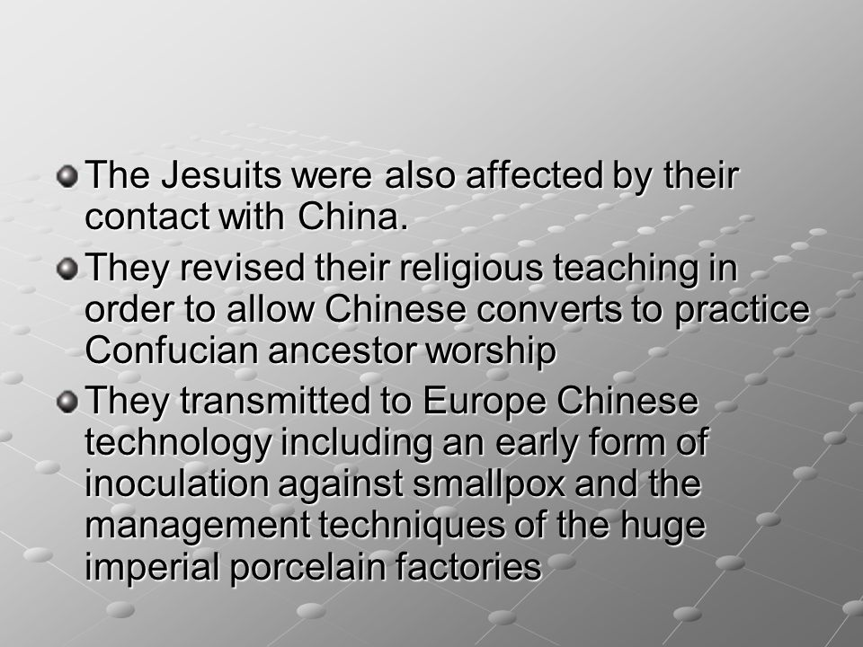 The Jesuits were also affected by their contact with China. They revised their religious teaching in order to allow Chinese converts to practice Confu